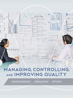 Managing, Controlling, and Improving Quality By Montgomery, Douglas C./ Jennings, Cheryl L./ Pfund, Michele E.