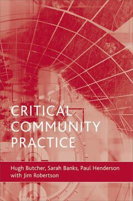 Critical Community Practice By Butcher, Hugh/ Banks, Sarah/ Henderson, Paul/ Robertson, Jim